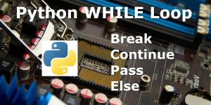 Python WHILE with Break Continue Pass