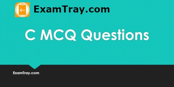 C MCQ Questions and Answers